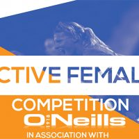 ACTIVE FEMALE COMPETITION IN ASSOCIATION WITH O'NEILLS SPORTS